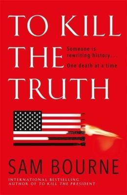 To kill the truth sam bourne