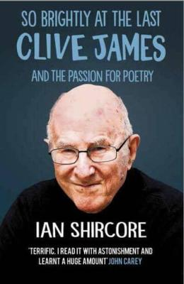 ian shircore so brightly at the end clive james poetry