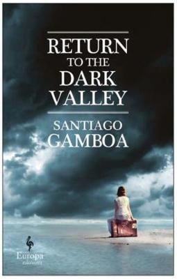 Return to the Dark Valley by Santiago Gamboa
