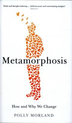 Metamorphosis; How and Why We Change by Polly Morland
