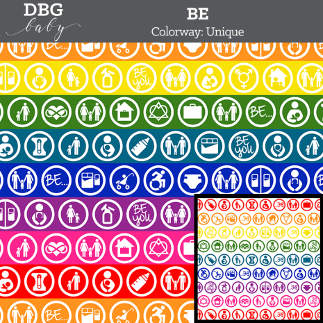 "A repeating pattern of 29 inclusive circled icons along with the words ""Be..."" and ""Be You"" in white with a background of a horizontal rainbow. At the top on a gray bar is written ""DBG Baby. BE Colorway: Unique"""