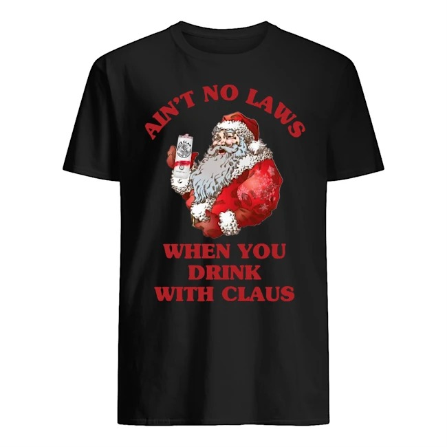 AIN'T NO LAWS WHEN YOU DRINK WITH CLAUS STANDA SHIRT