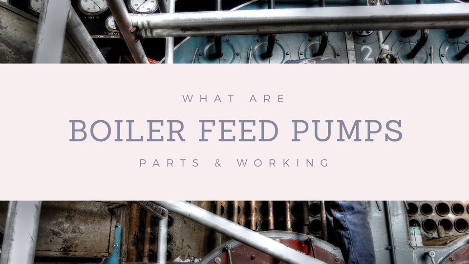 What are BFP ( Boiler Feed Pump ) – Parts & Working