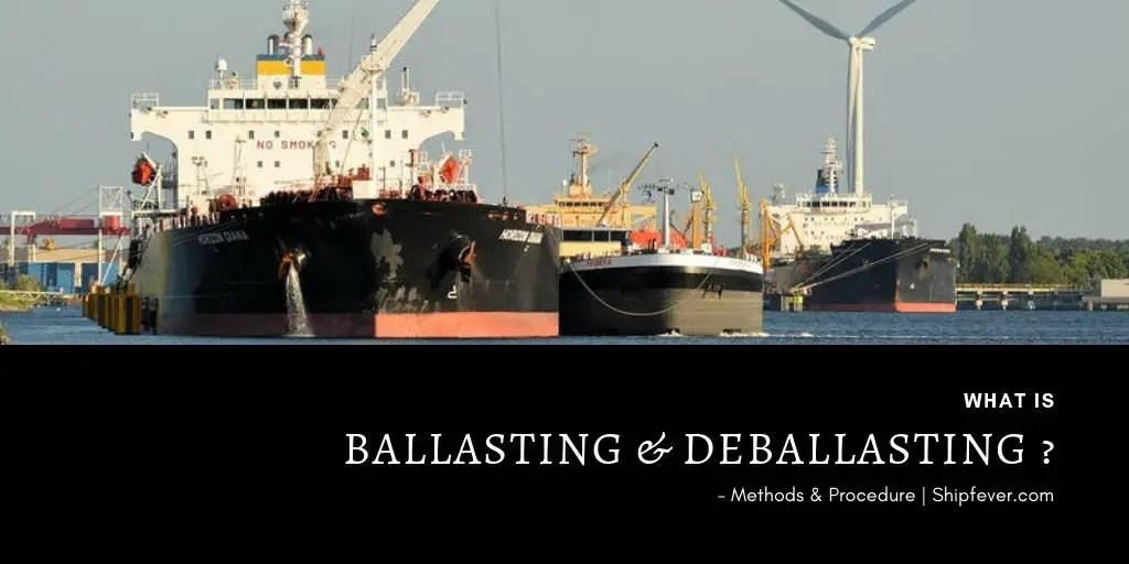 What is Ballasting And De-ballasting ? – Methods & Procedure