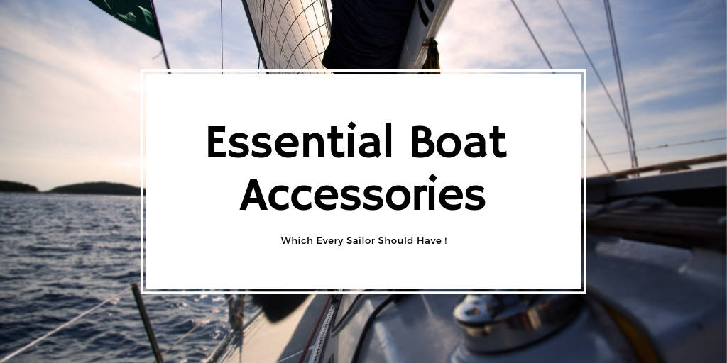 Essential Boating Accessories Which Every Sailor Should Have