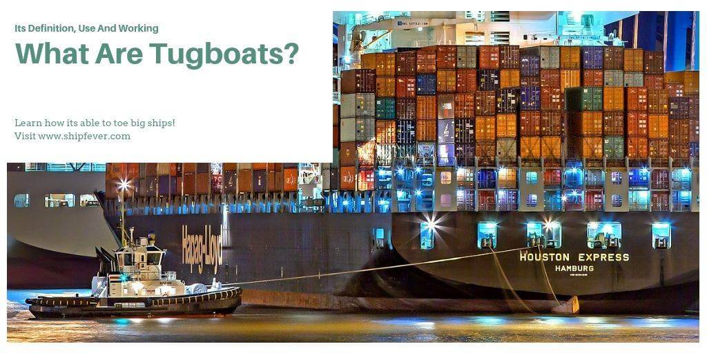 What Are Tugboats? Its Definition, Types And Working
