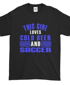Girl loves Cold Beer and Soccer TShirt