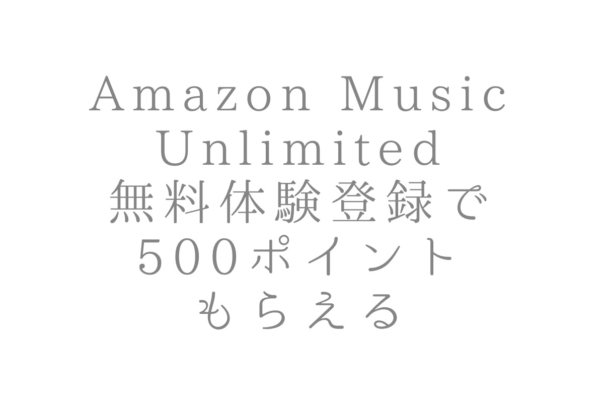 Amazon Music Unlimited 無料体験30日で500ポイントプレゼント