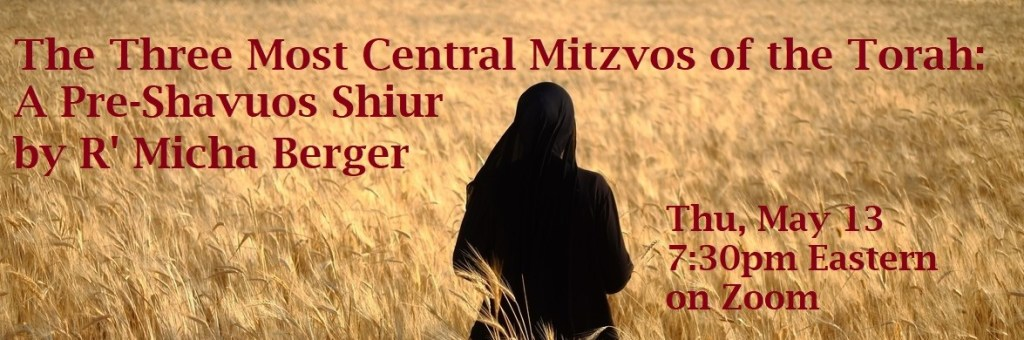 The 3 Most Central Mitzvos of the Torah: a Pre-Shavuos Shiur