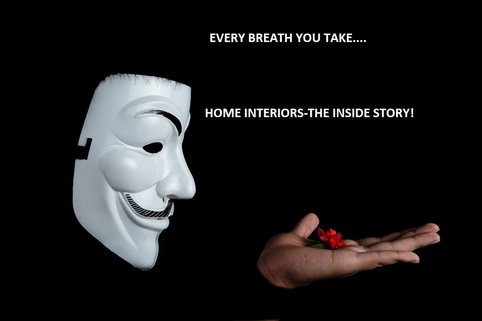 Every breath you take. Home Interiors- The inside story!