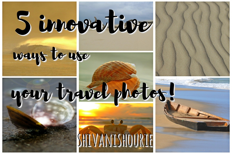 5 innovative ways to use your travel photos!