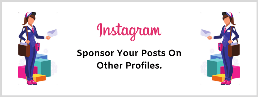 Sponsor Your Posts On Other People's Profile To Get More Eye-balls.