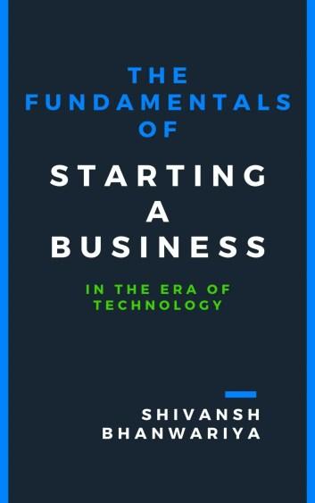 Fundamentals of starting a business by Shivansh Bhanwariya