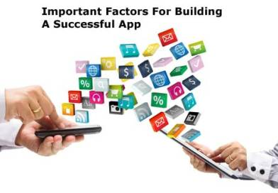 Important Factors You Must Keep In Mind For Building A Successful App