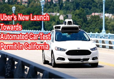 Uber's New Launch Towards Automated Car Test Permit In California