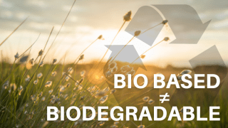 bio based is not equal to biodegradable