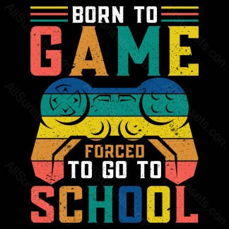 Born To Game Go To School T-shirt Design