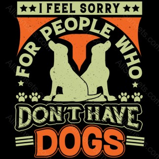 I Feel Sorry For People Who Dont Have Dogs