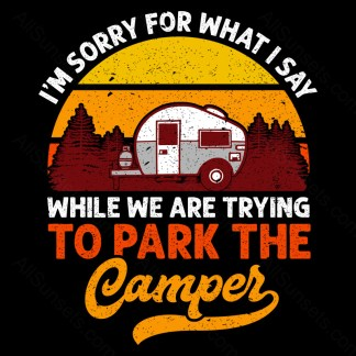 Sorry For What I Say While We Are Trying To Park The Camper