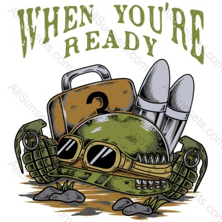 When You're Ready Military Soldier Gear On Ground T-shirt Design