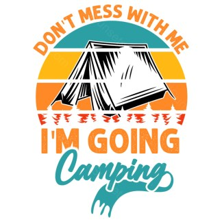 Don_t Mess With Me I_m Going Camping