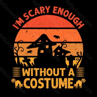I'm Scary Enough Without A Costume T-shirt Design