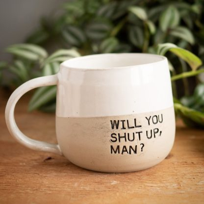 White ceramics mug with the words'Will you shut up man' engraved in black