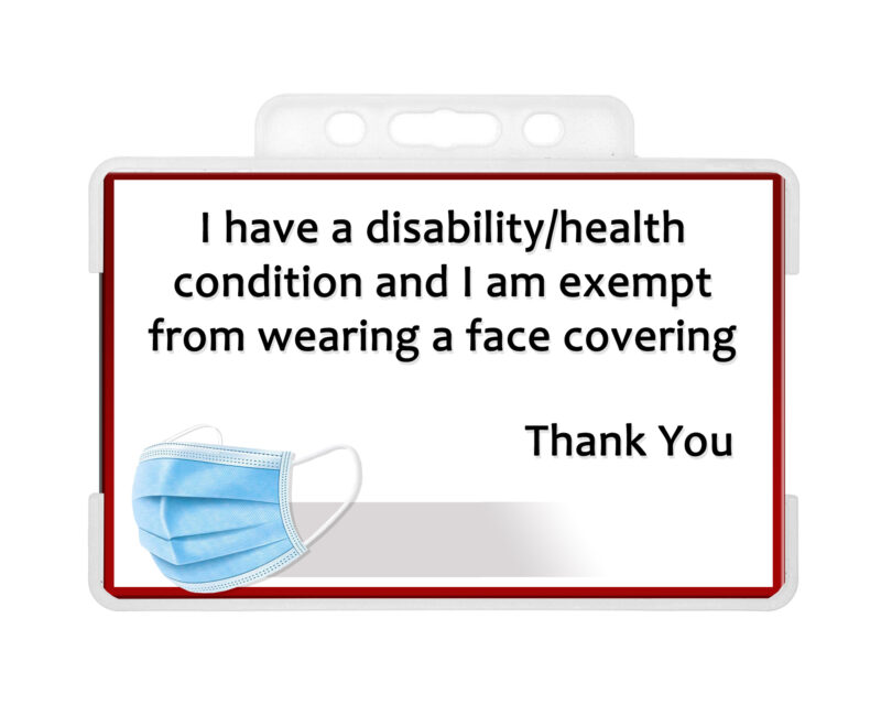 "Image shows a Mask Exempt ID card in a plastic card holder. On the ID card text reads ""I have a disability/health condition and I am exempt from wearing a face covering thank you"""
