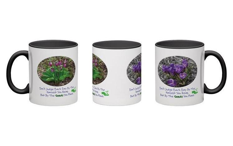 """Coffee Mug – """"Don't judge each day by the harvest you reap but by the seeds that you plant"""""""