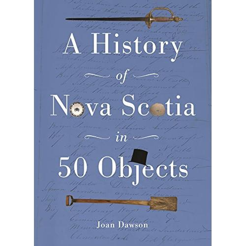 History of Nova Scotia in 50 Objects: History of Nova Scotia Through Museum Artifacts