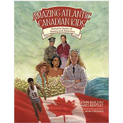 Amazing Atlantic Canadian Kids: Awesome Stories of Bravery and Adventure