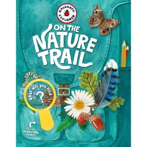 Backpack Explorer: On the Nature Trail: What Will You Find? Hardcover
