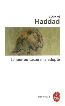 Le jour où Lacan m'a adopté : mon analyse avec Lacan