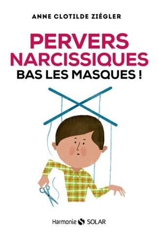 Pervers narcissiques, bas les masques !