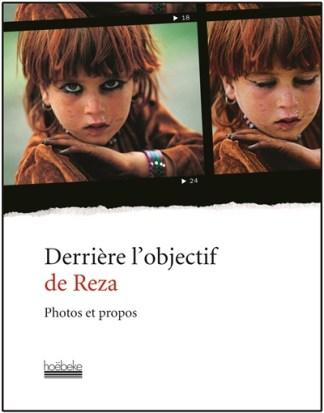 Derrière l'objectif de Reza : photos et propos
