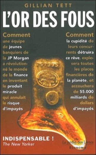 L'or des fous : l'histoire secrète de la JP Morgan ou Comment la cupidité des banquiers de Wall Street a corrompu un rêve et déclenché la catastrophe financière mondiale