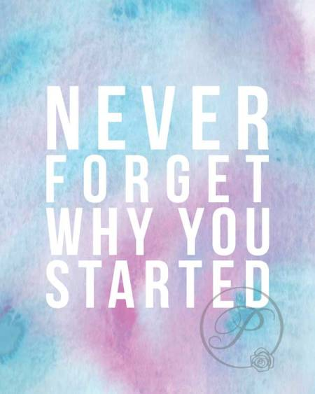 WATERCOLOR NEVER FORGET WHY YOU STARTED WALL ART