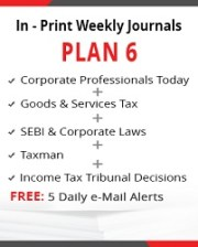 Plan 6 - Corporate Professionals Today, Goods & Services Tax, SEBI & Corporate Laws, Taxman and Income-tax Tribunal Decisions
