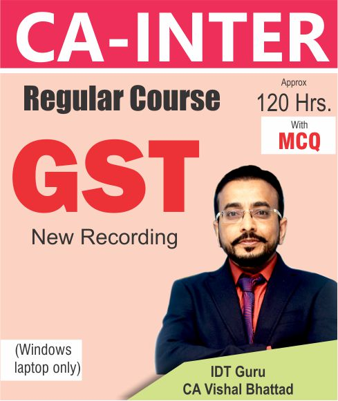 CA Inter IDT GST Regular Video Lectures By CA Vishal Bhattad