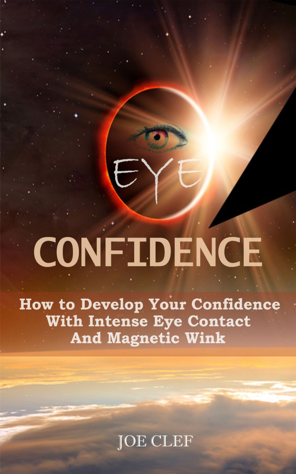 Eye-Confidence---How-to-develop-your-confidence-with-intense-eye-contact-and-magnetic-wink-by-Joe-Clef