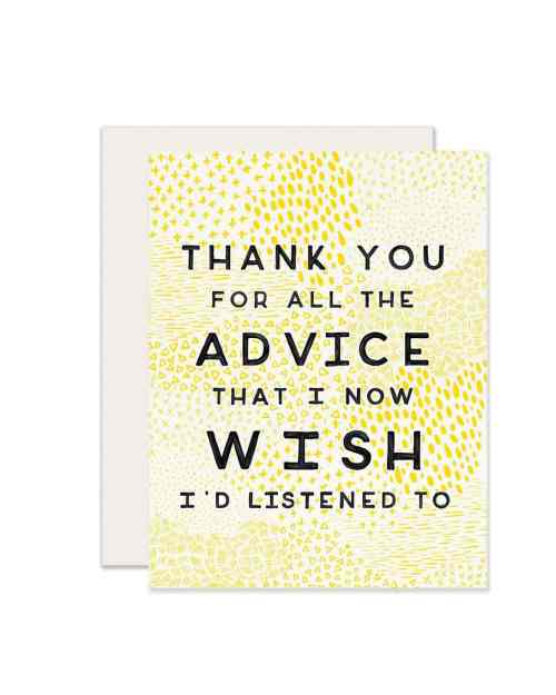 A white and yellow paper card that says 'Thank you for all the advice that I now wish I'd listened to.'