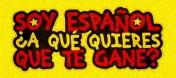 """""""SOY ESPAÑOL, ¿A QUÉ QUIERES QUE TE GANE?"""""""
