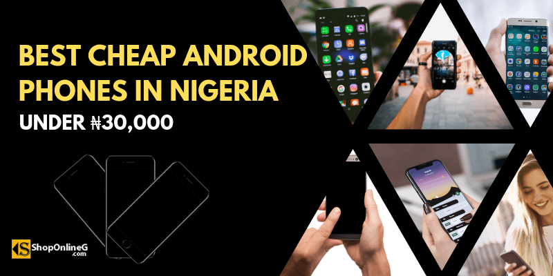 Top 10 Cheap Android Phones In Nigeria (Under ₦30,000)