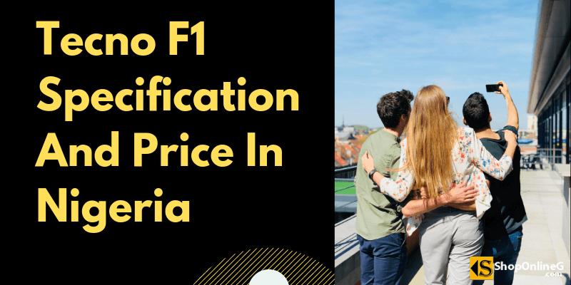 You are currently viewing Tecno F1 Price In Nigeria & Specification 2021