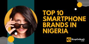 Top 10 Smartphone Brands in Nigeria