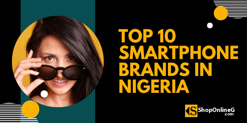 You are currently viewing Top 10 Best Phone Brands In Nigeria