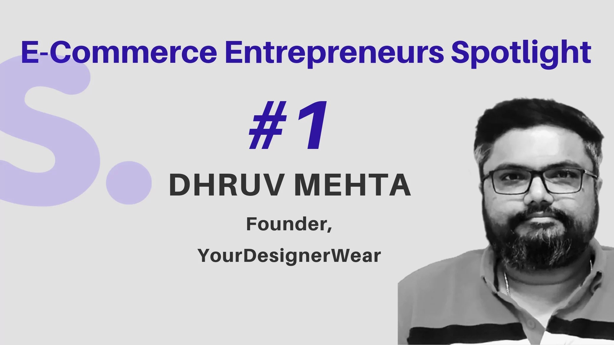 E-Commerce Entrepreneur's Spotlight : Dhruv Mehta