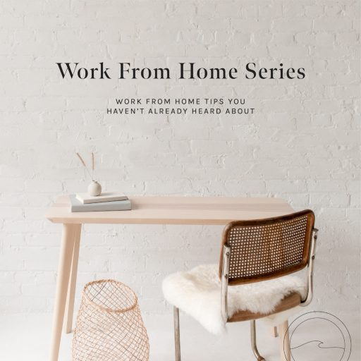 Work From Home Series - Work From Home Tips You Haven't Already Heard