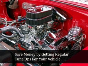 Save Money by Getting Regular Tune Ups For Your Vehicle