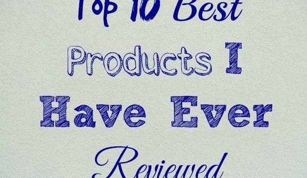 Top 10 Best Products I Have Ever Reviewed